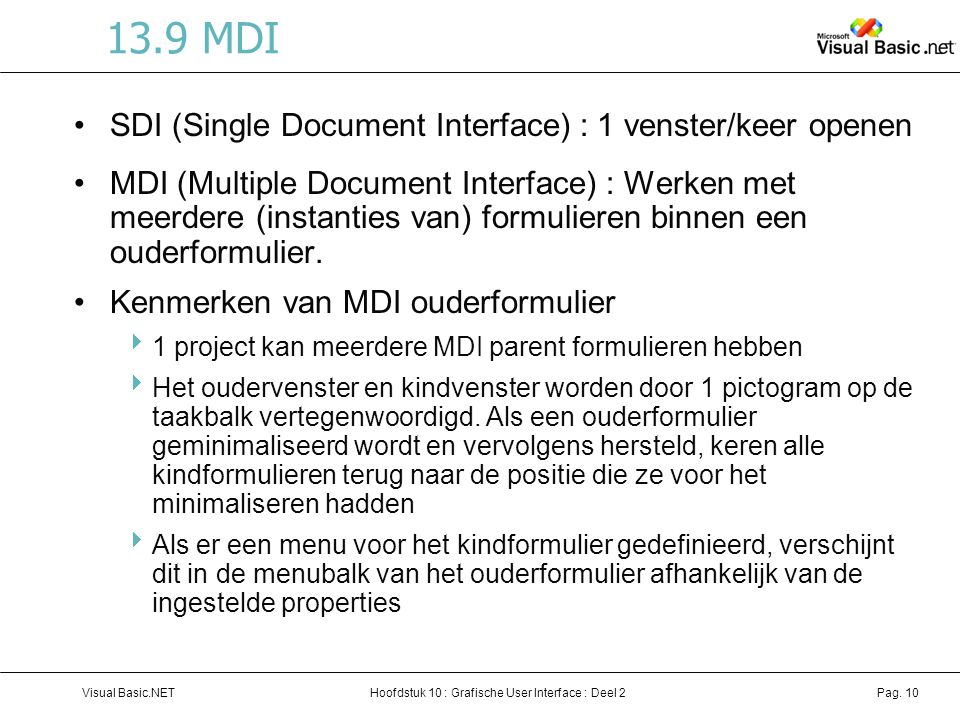 Hoofdstuk 10 : Grafische User Interface : Deel 2Visual Basic.NETPag. 10 13.9 MDI SDI (Single Document Interface) : 1 venster/keer openen MDI (Multiple