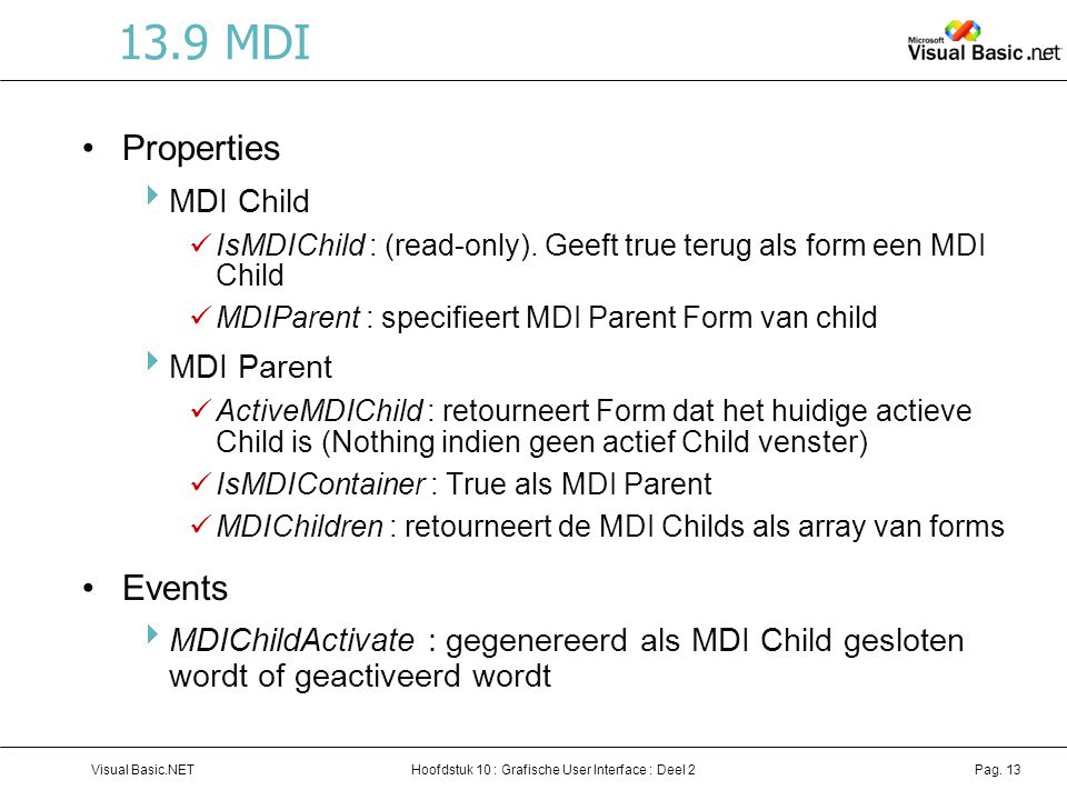 Hoofdstuk 10 : Grafische User Interface : Deel 2Visual Basic.NETPag. 13 13.9 MDI Properties  MDI Child IsMDIChild : (read-only). Geeft true terug als