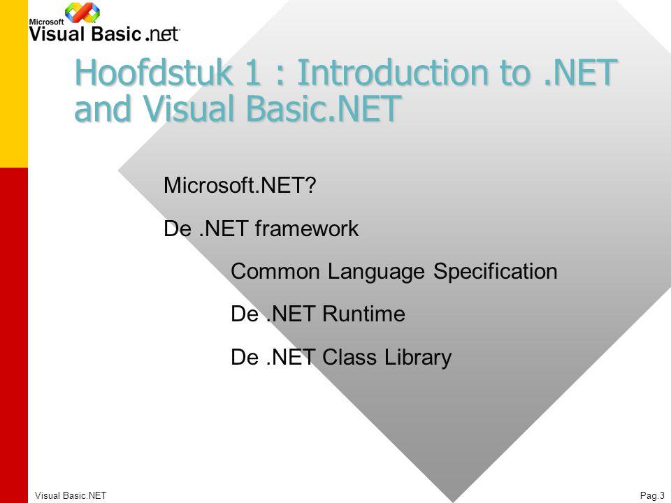 Visual Basic.NETPag.3 Hoofdstuk 1 : Introduction to.NET and Visual Basic.NET Microsoft.NET? De.NET framework Common Language Specification De.NET Runt