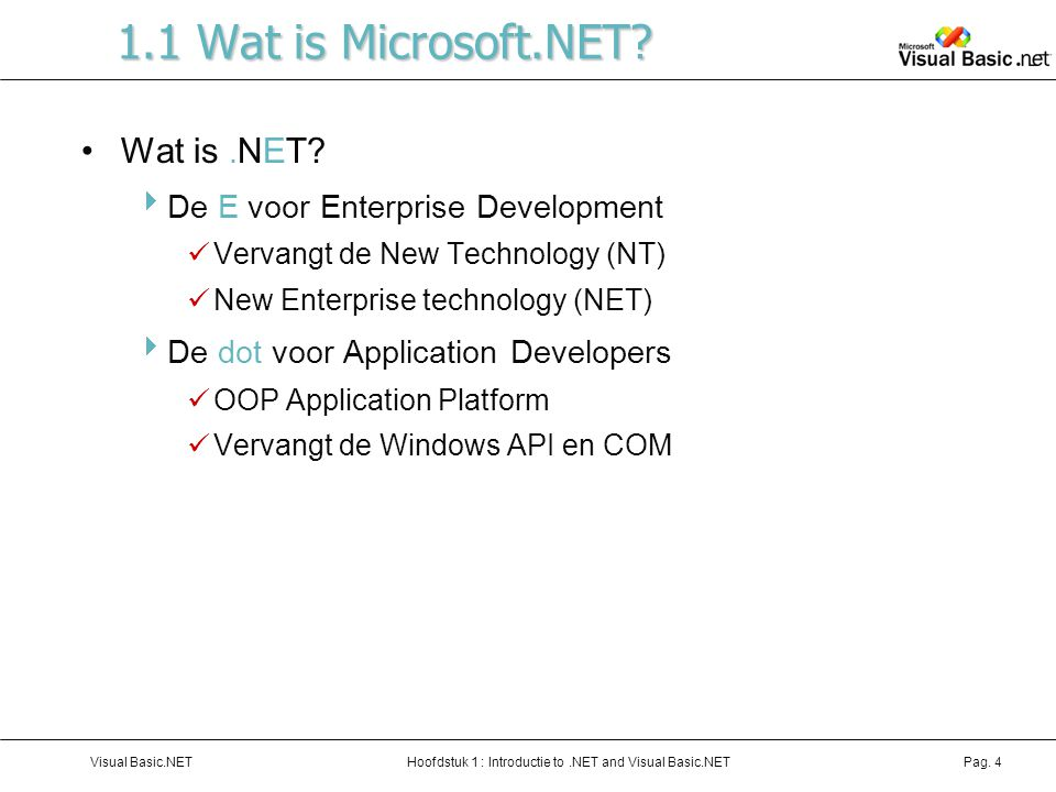Hoofdstuk 1 : Introductie to.NET and Visual Basic.NETVisual Basic.NETPag. 4 1.1 Wat is Microsoft.NET? Wat is. NET?  De E voor Enterprise Development