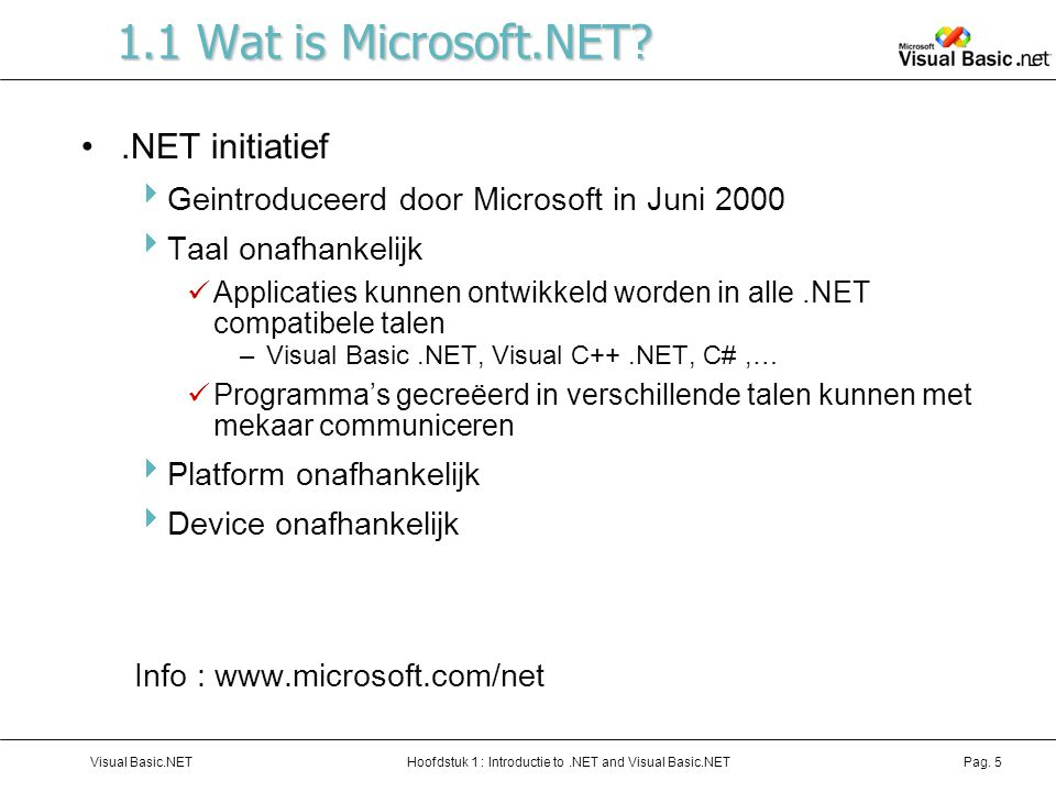 Hoofdstuk 1 : Introductie to.NET and Visual Basic.NETVisual Basic.NETPag. 5 1.1 Wat is Microsoft.NET?.NET initiatief  Geintroduceerd door Microsoft i