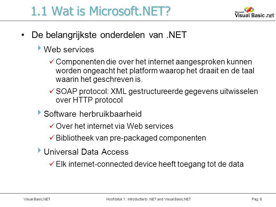 Hoofdstuk 1 : Introductie to.NET and Visual Basic.NETVisual Basic.NETPag. 6 1.1 Wat is Microsoft.NET? De belangrijkste onderdelen van.NET  Web servic