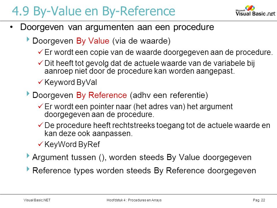 Hoofdstuk 4 : Procedures en ArraysVisual Basic.NETPag. 22 4.9 By-Value en By-Reference Doorgeven van argumenten aan een procedure  Doorgeven By Value
