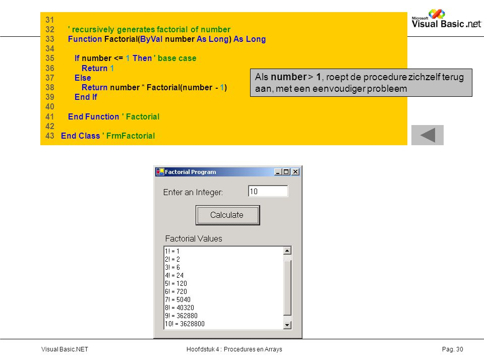 Hoofdstuk 4 : Procedures en ArraysVisual Basic.NETPag. 30 31 32 ' recursively generates factorial of number 33 Function Factorial(ByVal number As Long