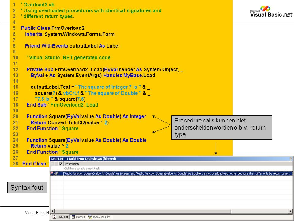 Hoofdstuk 4 : Procedures en ArraysVisual Basic.NETPag. 33 1 ' Overload2.vb 2 ' Using overloaded procedures with identical signatures and 3 ' different
