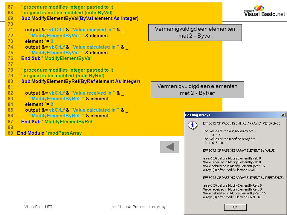 Hoofdstuk 4 : Procedures en ArraysVisual Basic.NETPag. 72 67 ' procedure modifies integer passed to it 68 ' original is not be modified (note ByVal) 6