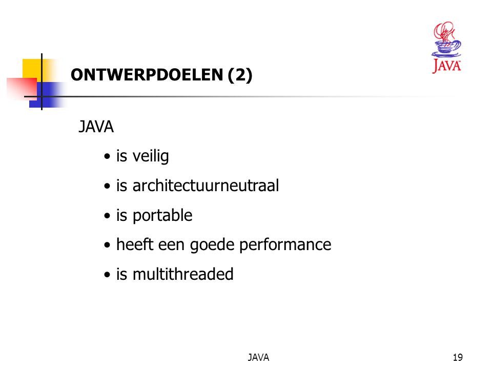 JAVA19 JAVA is veilig is architectuurneutraal is portable heeft een goede performance is multithreaded ONTWERPDOELEN (2)