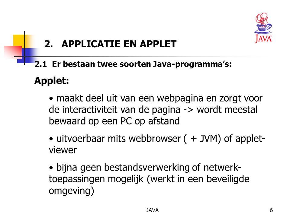 JAVA17 2.6 HET JAVA PLATFORM Java API Applet1.class Java Virtual Machine Operating system + Hardware