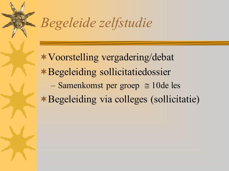 Begeleide zelfstudie  Voorstelling vergadering/debat  Begeleiding sollicitatiedossier –Samenkomst per groep  10de les  Begeleiding via colleges (s