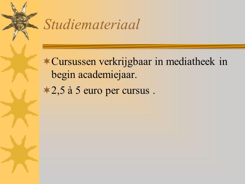 Studiemateriaal  Cursussen verkrijgbaar in mediatheek in begin academiejaar.  2,5 à 5 euro per cursus.