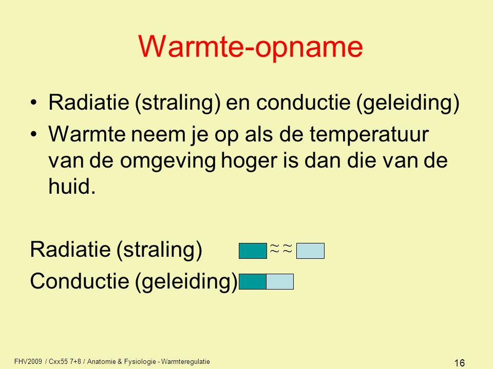 FHV2009 / Cxx55 7+8 / Anatomie & Fysiologie - Warmteregulatie 16 Warmte-opname Radiatie (straling) en conductie (geleiding) Warmte neem je op als de temperatuur van de omgeving hoger is dan die van de huid.