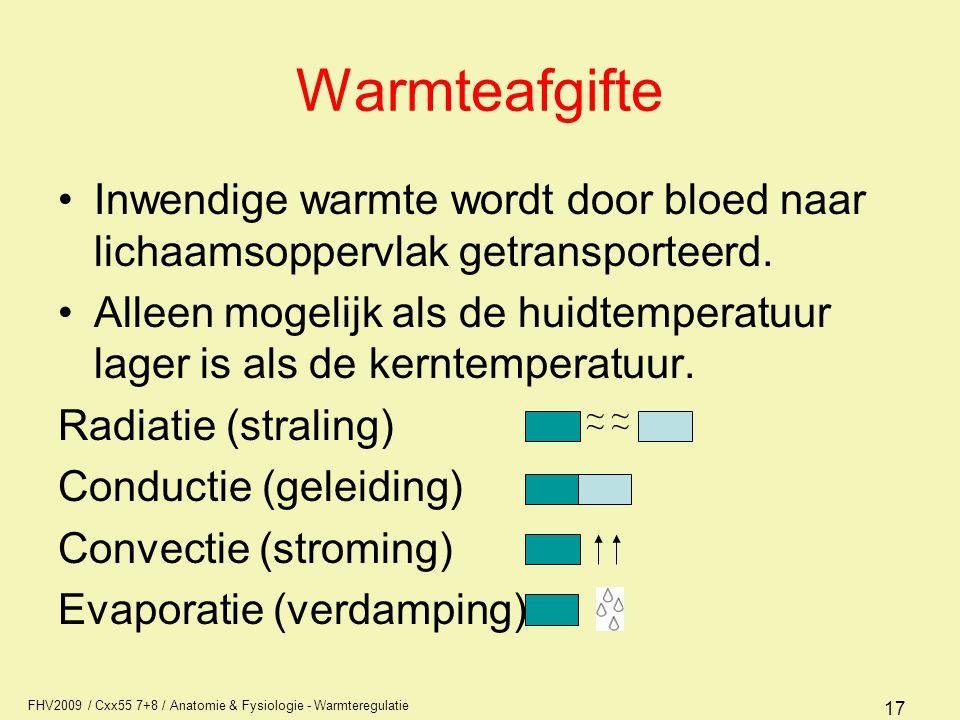 FHV2009 / Cxx55 7+8 / Anatomie & Fysiologie - Warmteregulatie 17 Warmteafgifte Inwendige warmte wordt door bloed naar lichaamsoppervlak getransporteerd.