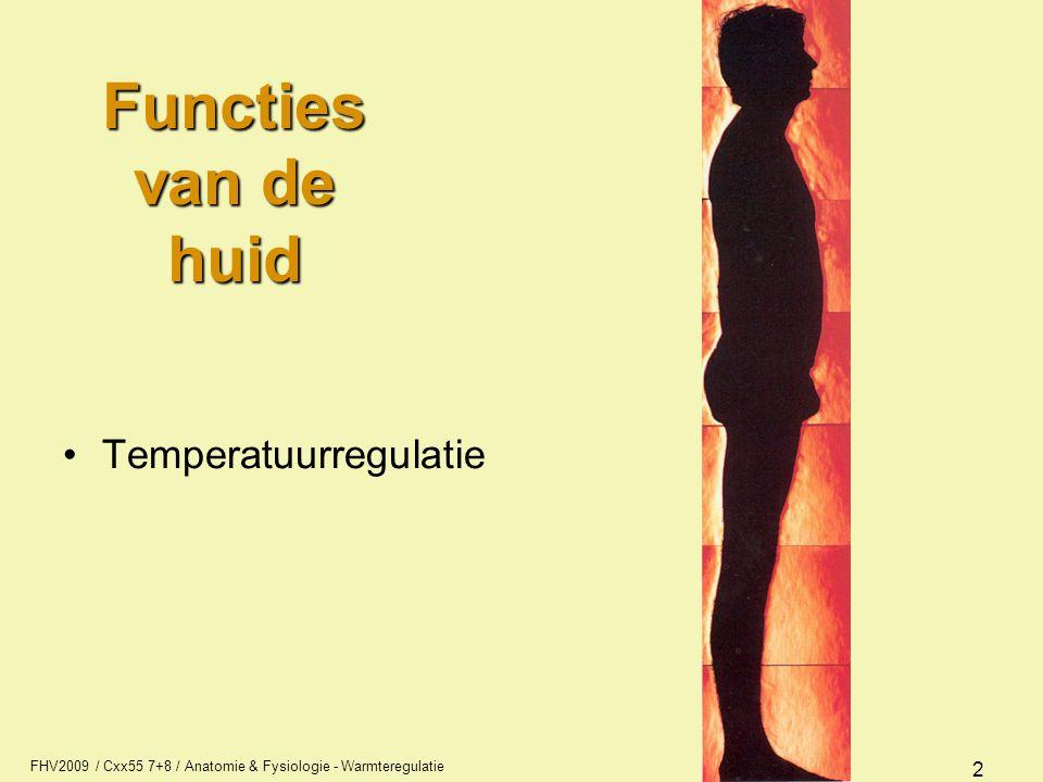 FHV2009 / Cxx55 7+8 / Anatomie & Fysiologie - Warmteregulatie 2 Temperatuurregulatie Functies van de huid