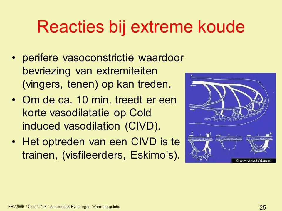 FHV2009 / Cxx55 7+8 / Anatomie & Fysiologie - Warmteregulatie 25 Reacties bij extreme koude perifere vasoconstrictie waardoor bevriezing van extremiteiten (vingers, tenen) op kan treden.
