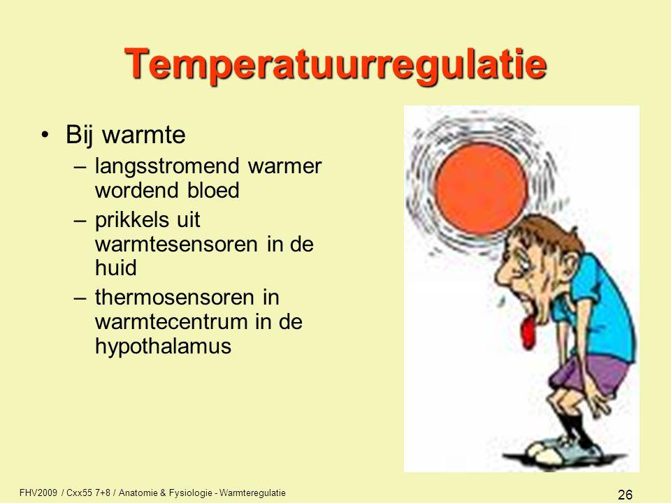 FHV2009 / Cxx55 7+8 / Anatomie & Fysiologie - Warmteregulatie 26 Temperatuurregulatie Bij warmte –langsstromend warmer wordend bloed –prikkels uit war