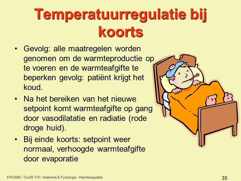 FHV2009 / Cxx55 7+8 / Anatomie & Fysiologie - Warmteregulatie 35 Temperatuurregulatie bij koorts Gevolg: alle maatregelen worden genomen om de warmtep