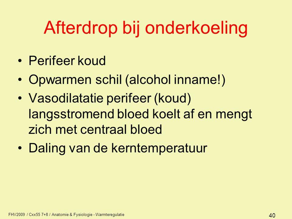 FHV2009 / Cxx55 7+8 / Anatomie & Fysiologie - Warmteregulatie 40 Afterdrop bij onderkoeling Perifeer koud Opwarmen schil (alcohol inname!) Vasodilatat