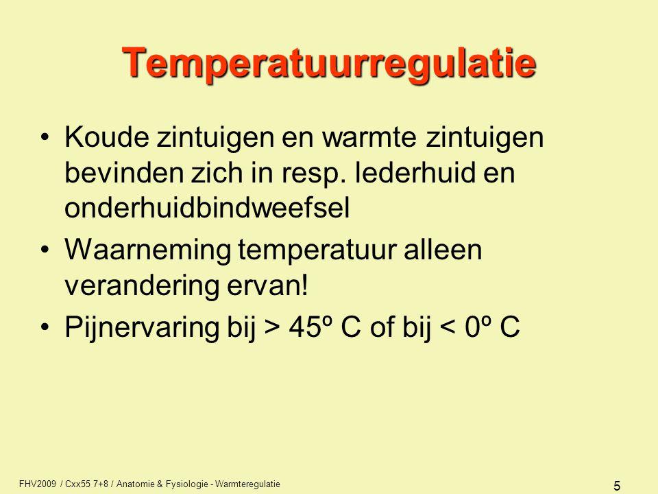 FHV2009 / Cxx55 7+8 / Anatomie & Fysiologie - Warmteregulatie 26 Temperatuurregulatie Bij warmte –langsstromend warmer wordend bloed –prikkels uit warmtesensoren in de huid –thermosensoren in warmtecentrum in de hypothalamus