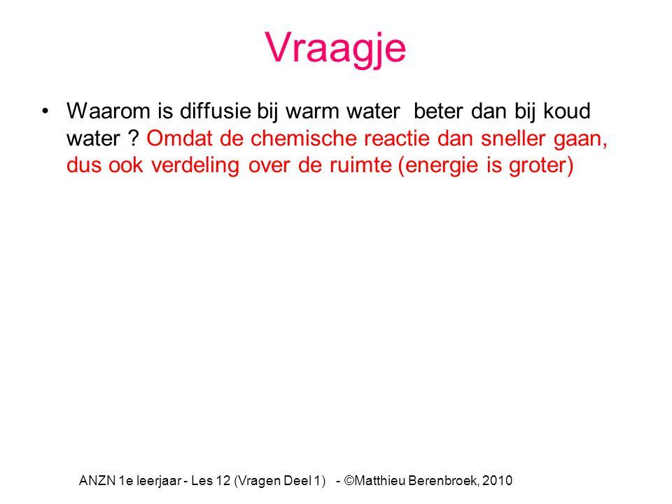 Vraagje Waarom is diffusie bij warm water beter dan bij koud water ? Omdat de chemische reactie dan sneller gaan, dus ook verdeling over de ruimte (en