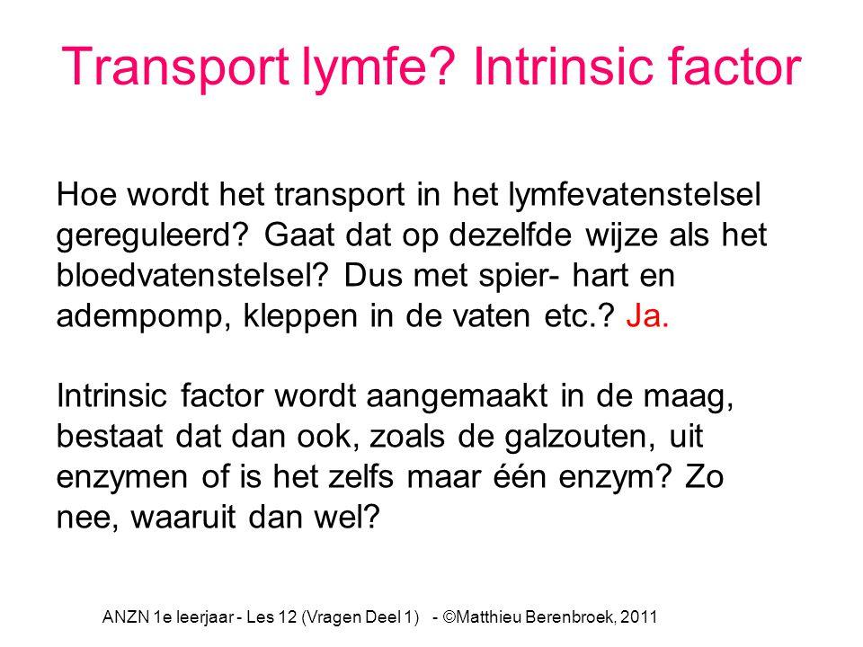 ANZN 1e leerjaar - Les 12 (Vragen Deel 1) - ©Matthieu Berenbroek, 2011 Hoe wordt het transport in het lymfevatenstelsel gereguleerd? Gaat dat op dezel