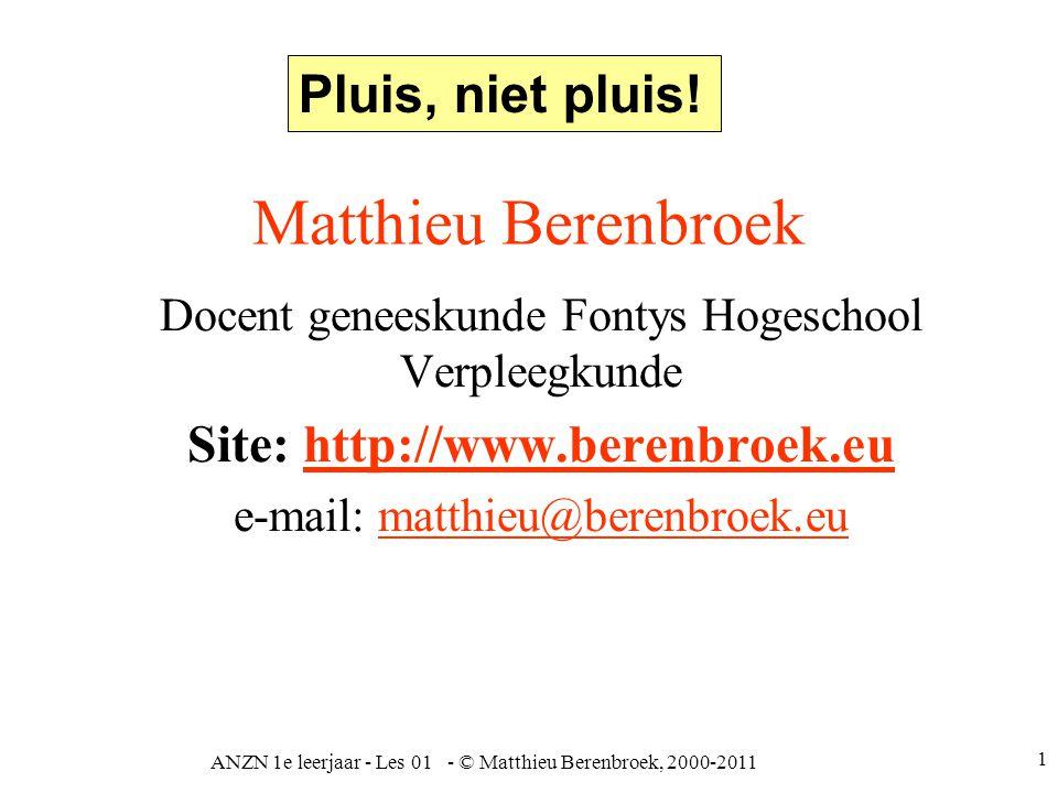 ANZN 1e leerjaar - Les 01 - © Matthieu Berenbroek, 2000-2011 1 Matthieu Berenbroek Docent geneeskunde Fontys Hogeschool Verpleegkunde Site: http://www