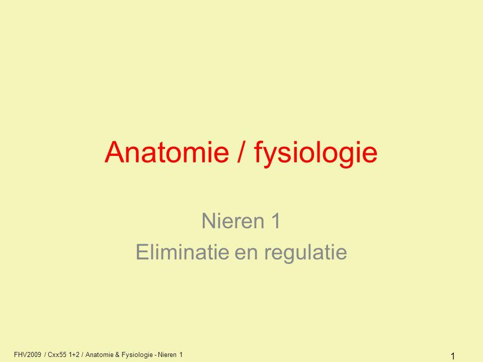 FHV2009 / Cxx55 1+2 / Anatomie & Fysiologie - Nieren 1 1 Anatomie / fysiologie Nieren 1 Eliminatie en regulatie