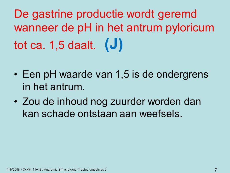 FHV2009 / Cxx54 11+12 / Anatomie & Fysiologie -Tractus digestivus 3 7 De gastrine productie wordt geremd wanneer de pH in het antrum pyloricum tot ca.