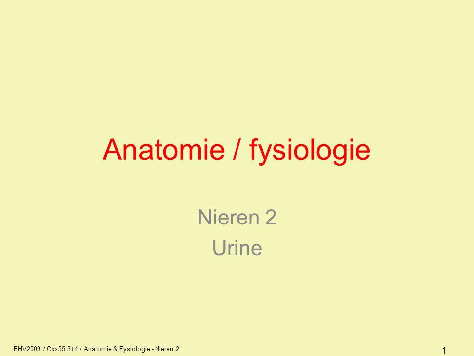 FHV2009 / Cxx55 3+4 / Anatomie & Fysiologie - Nieren 2 11 Anatomie / fysiologie Nieren 2 Urine