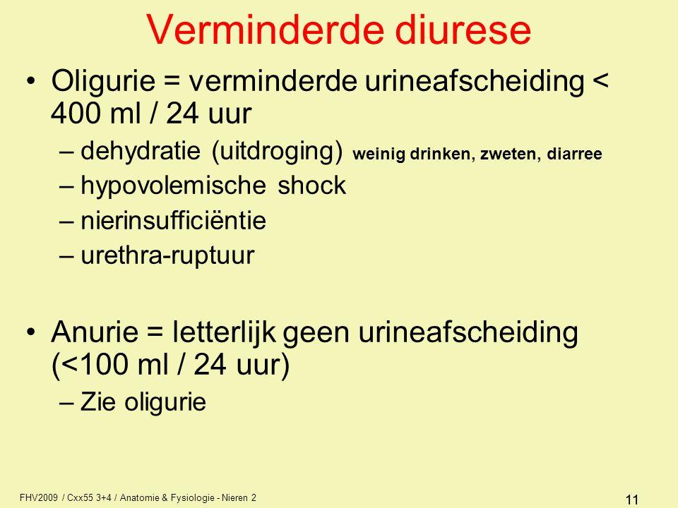 FHV2009 / Cxx55 3+4 / Anatomie & Fysiologie - Nieren 2 11 Verminderde diurese Oligurie = verminderde urineafscheiding < 400 ml / 24 uur –dehydratie (u