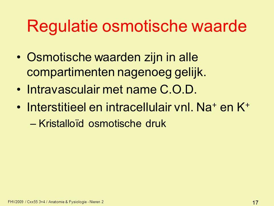 FHV2009 / Cxx55 3+4 / Anatomie & Fysiologie - Nieren 2 17 Regulatie osmotische waarde Osmotische waarden zijn in alle compartimenten nagenoeg gelijk.