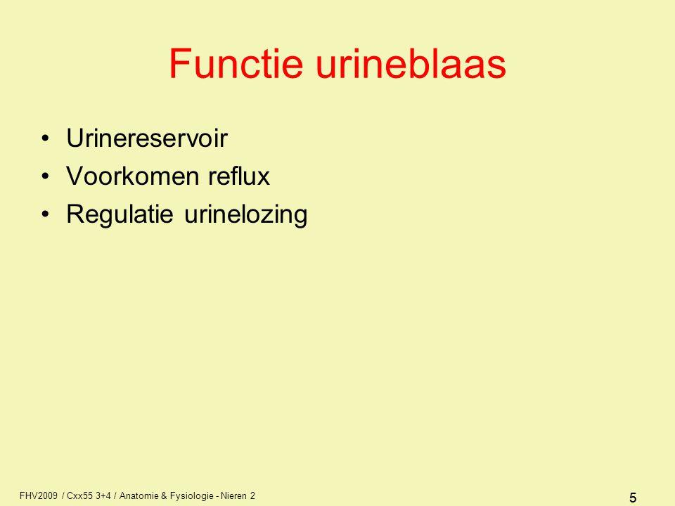 FHV2009 / Cxx55 3+4 / Anatomie & Fysiologie - Nieren 2 55 Functie urineblaas Urinereservoir Voorkomen reflux Regulatie urinelozing