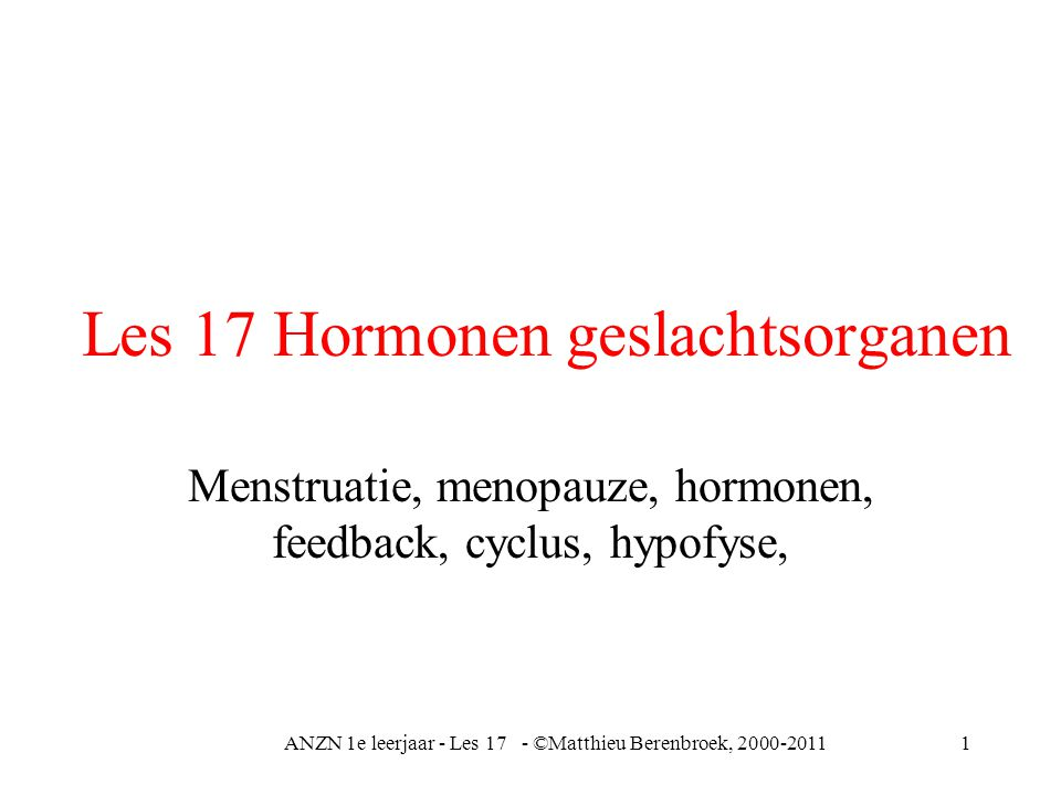 Les 17 Hormonen geslachtsorganen Menstruatie, menopauze, hormonen, feedback, cyclus, hypofyse, ANZN 1e leerjaar - Les 17 - ©Matthieu Berenbroek, 2000-