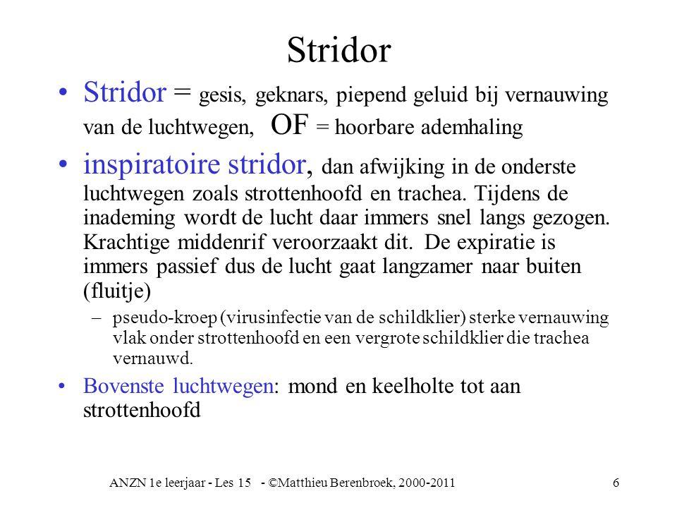 ANZN 1e leerjaar - Les 15 - ©Matthieu Berenbroek, 2000-20116 Stridor Stridor = gesis, geknars, piepend geluid bij vernauwing van de luchtwegen, OF = h