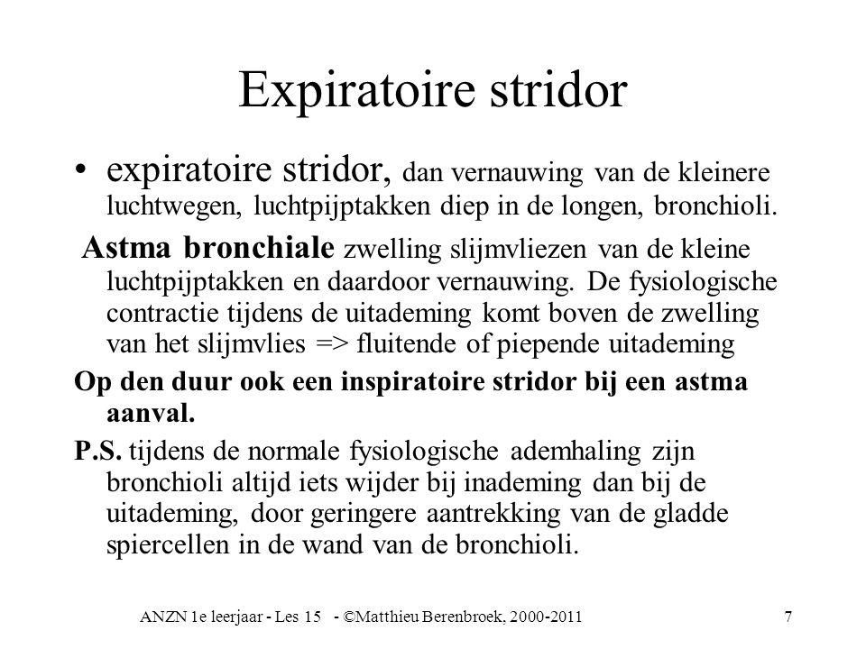 ANZN 1e leerjaar - Les 15 - ©Matthieu Berenbroek, 2000-20117 Expiratoire stridor expiratoire stridor, dan vernauwing van de kleinere luchtwegen, lucht