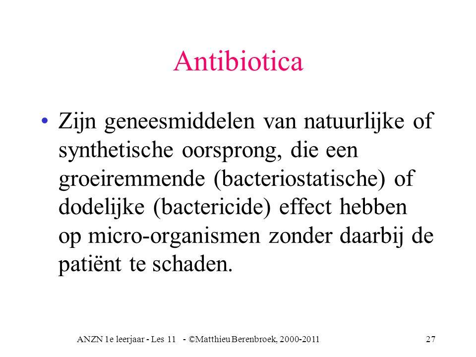 ANZN 1e leerjaar - Les 11 - ©Matthieu Berenbroek, 2000-201127 Antibiotica Zijn geneesmiddelen van natuurlijke of synthetische oorsprong, die een groei