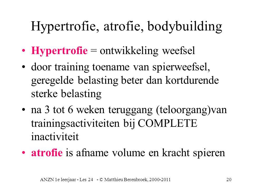 ANZN 1e leerjaar - Les 24 - © Matthieu Berenbroek, 2000-201120 Hypertrofie, atrofie, bodybuilding Hypertrofie = ontwikkeling weefsel door training toe