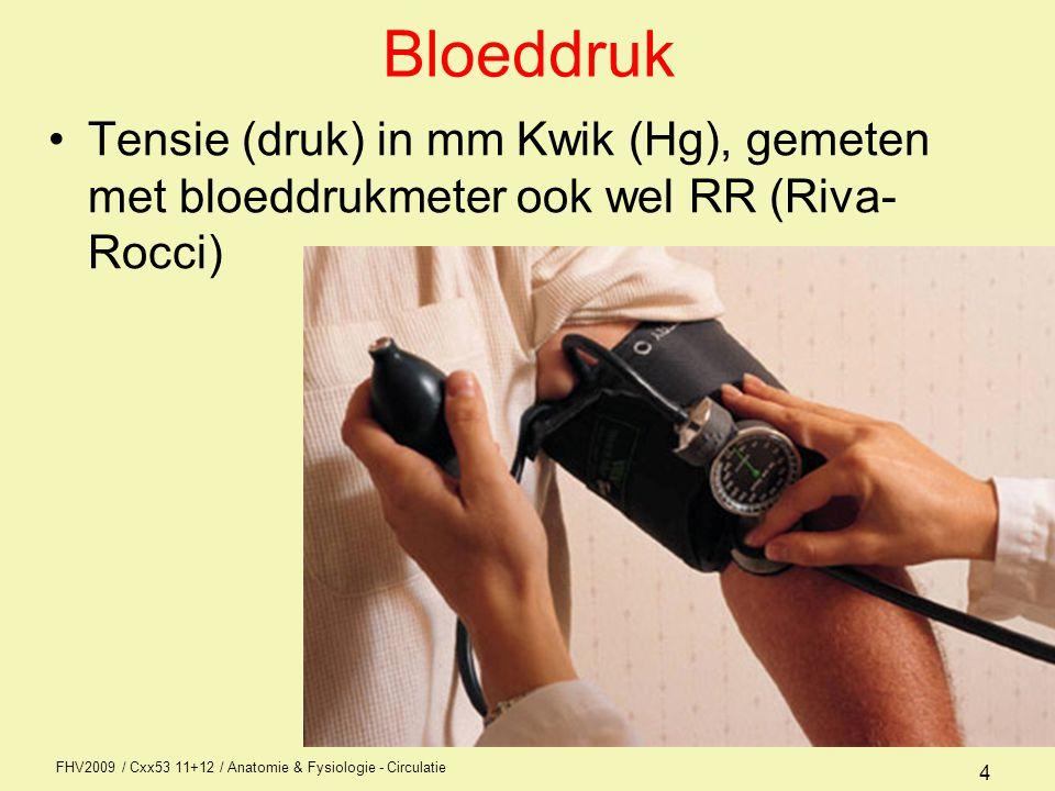 FHV2009 / Cxx53 11+12 / Anatomie & Fysiologie - Circulatie 4 Bloeddruk Tensie (druk) in mm Kwik (Hg), gemeten met bloeddrukmeter ook wel RR (Riva- Rocci)
