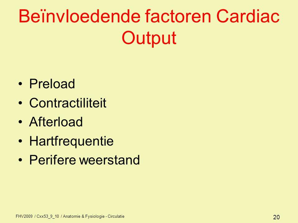 FHV2009 / Cxx53_9_10 / Anatomie & Fysiologie - Circulatie 19 Regulatie cardiac output Hoeveelheid bloed die per minuut door het hart wordt verpompt Cardiac output (Hart Minuut Volume) is gelijk aan het slagvolume vermenigvuldigt met hartfrequentie CO (HMV) = slagvolume x frequentie / min –Gemiddeld: 70 cc x 70 contracties = 4900 ml per minuut, in rust dus 300 liter per uur.