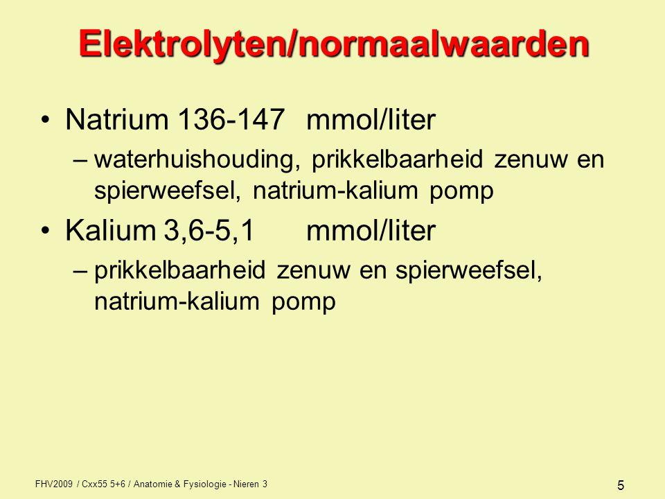 FHV2009 / Cxx55 5+6 / Anatomie & Fysiologie - Nieren 3 5Elektrolyten/normaalwaarden Natrium 136-147mmol/liter –waterhuishouding, prikkelbaarheid zenuw