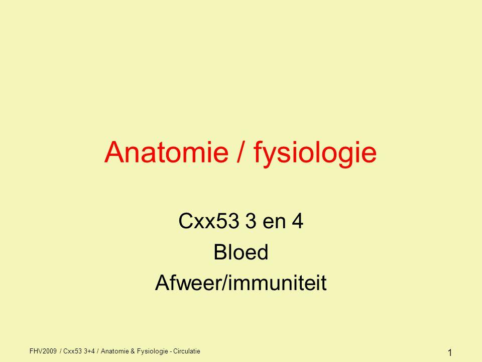 FHV2009 / Cxx53 3+4 / Anatomie & Fysiologie - Circulatie 1 Anatomie / fysiologie Cxx53 3 en 4 Bloed Afweer/immuniteit