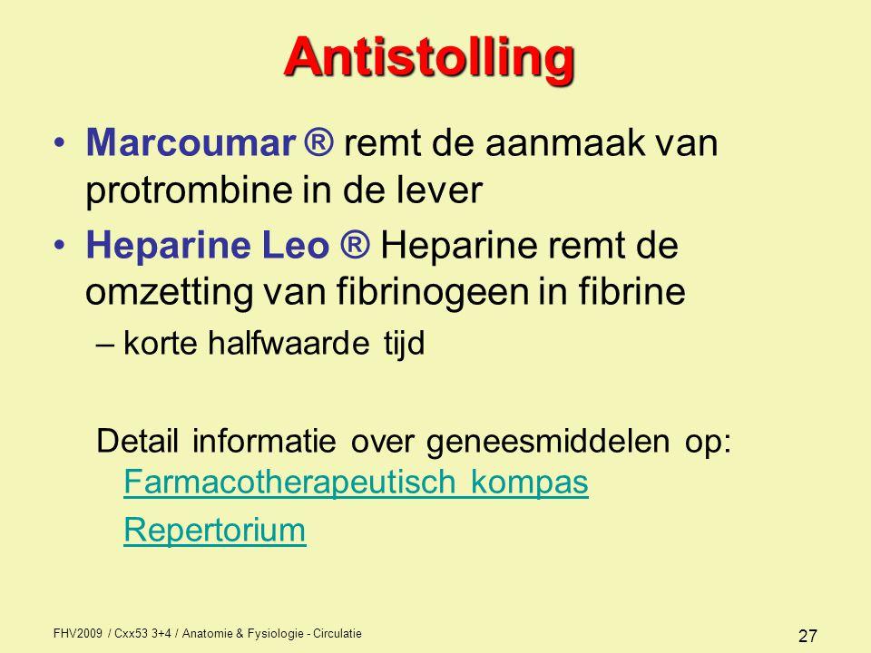 FHV2009 / Cxx53 3+4 / Anatomie & Fysiologie - Circulatie 27Antistolling Marcoumar ® remt de aanmaak van protrombine in de lever Heparine Leo ® Heparin