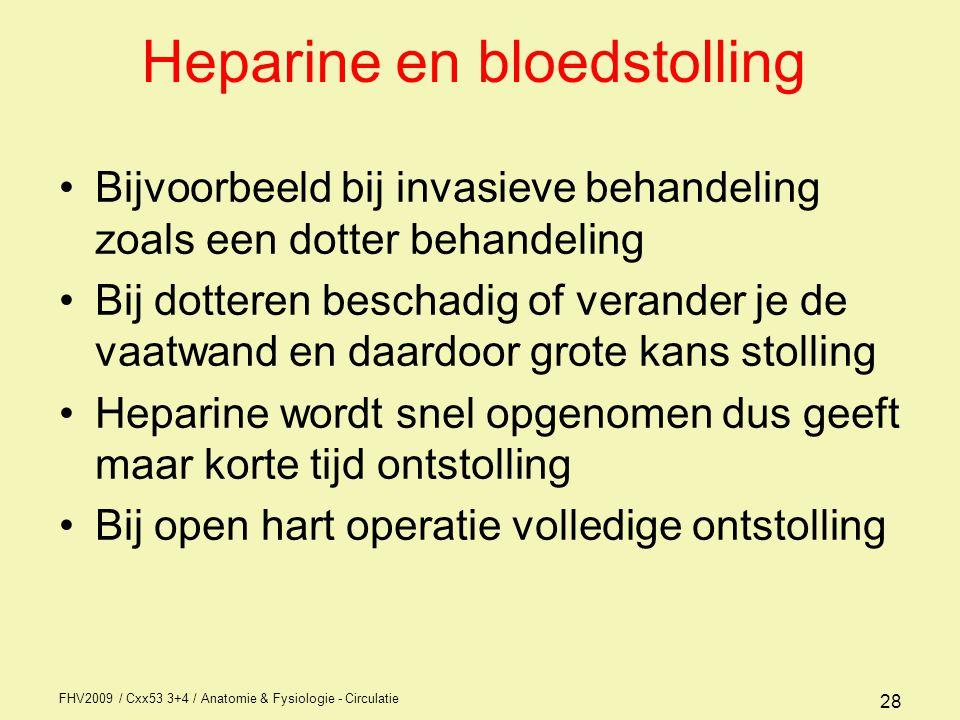 FHV2009 / Cxx53 3+4 / Anatomie & Fysiologie - Circulatie 28 Heparine en bloedstolling Bijvoorbeeld bij invasieve behandeling zoals een dotter behandel