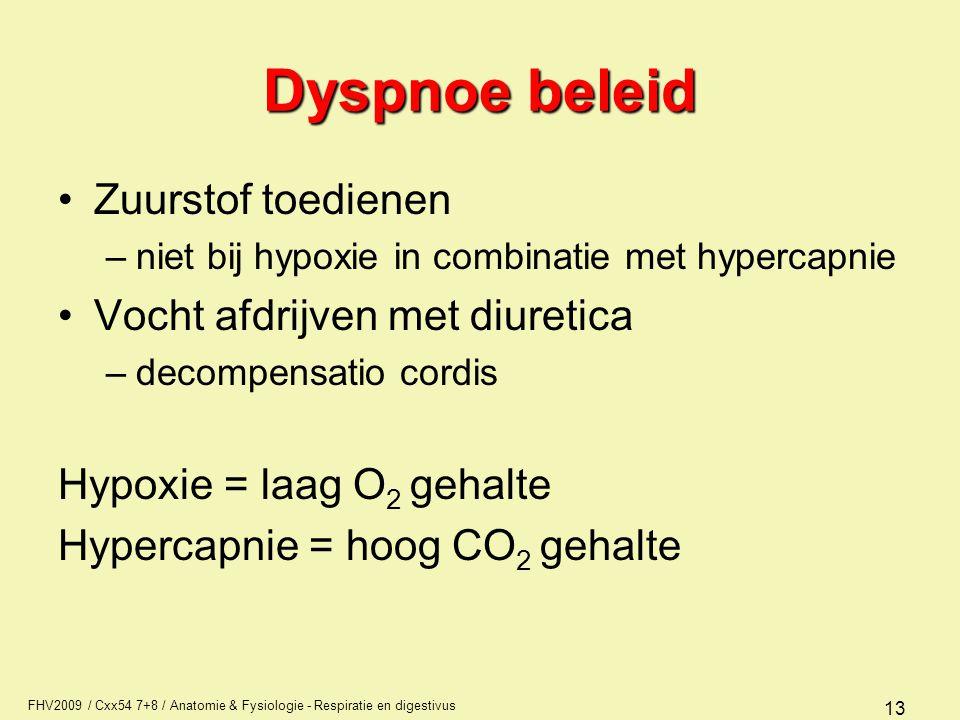 FHV2009 / Cxx54 7+8 / Anatomie & Fysiologie - Respiratie en digestivus 13 Dyspnoe beleid Zuurstof toedienen –niet bij hypoxie in combinatie met hyperc