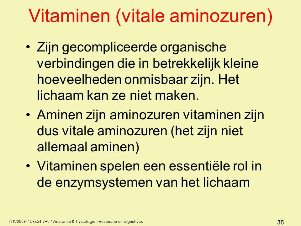 FHV2009 / Cxx54 7+8 / Anatomie & Fysiologie - Respiratie en digestivus 35 Vitaminen (vitale aminozuren) Zijn gecompliceerde organische verbindingen di