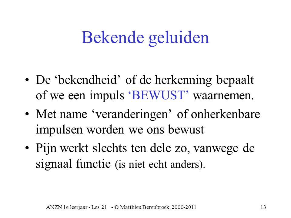 ANZN 1e leerjaar - Les 21 - © Matthieu Berenbroek, 2000-201114 Adaptatie van de zintuigen Sensorische systeem selecteert informatie op nieuwswaarde.