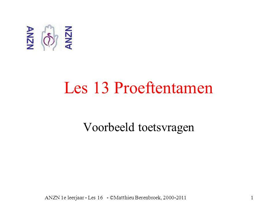 Les 13 Proeftentamen Voorbeeld toetsvragen ANZN 1e leerjaar - Les 16 - ©Matthieu Berenbroek, 2000-20111