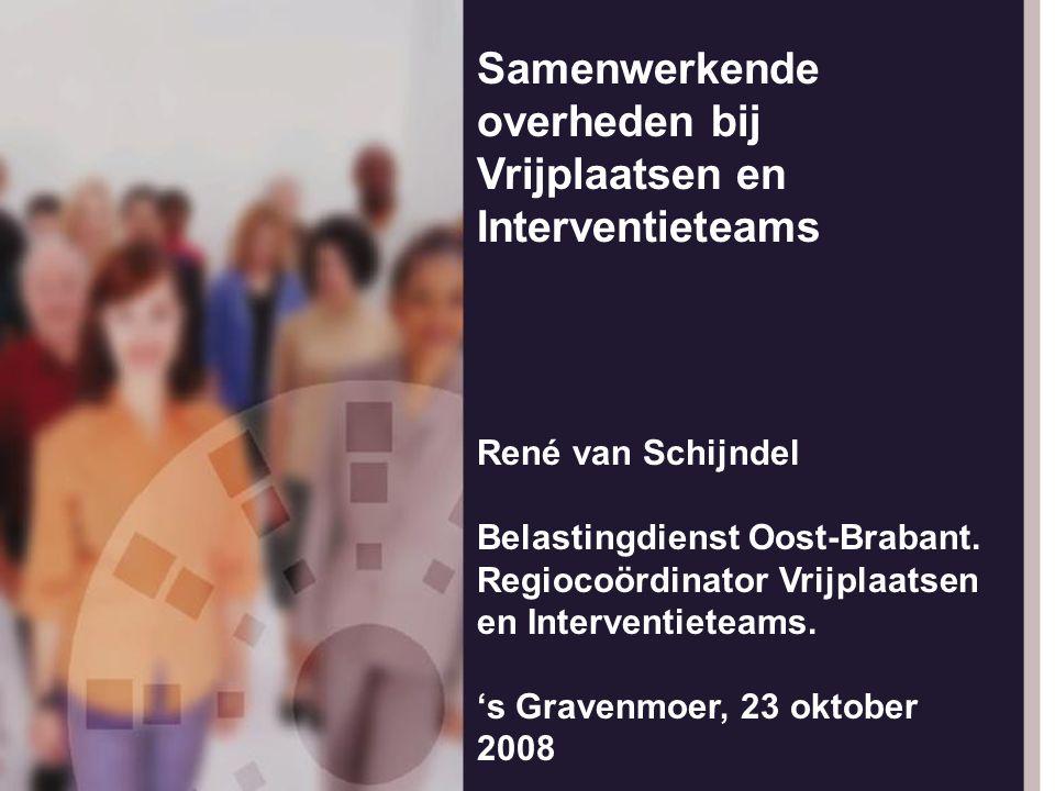 Samenwerkende overheden bij Vrijplaatsen en Interventieteams René van Schijndel Belastingdienst Oost-Brabant. Regiocoördinator Vrijplaatsen en Interve