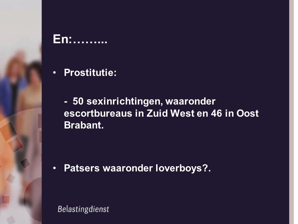 En:……... Prostitutie: - 50 sexinrichtingen, waaronder escortbureaus in Zuid West en 46 in Oost Brabant. Patsers waaronder loverboys?.