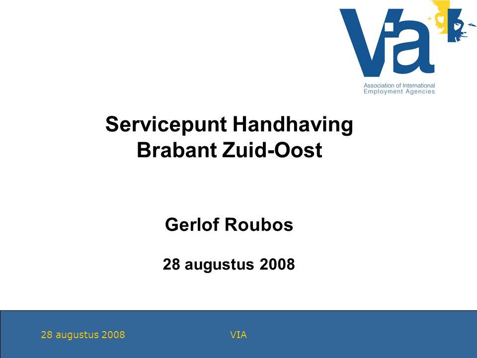 28 augustus 2008VIA Servicepunt Handhaving Brabant Zuid-Oost Gerlof Roubos 28 augustus 2008
