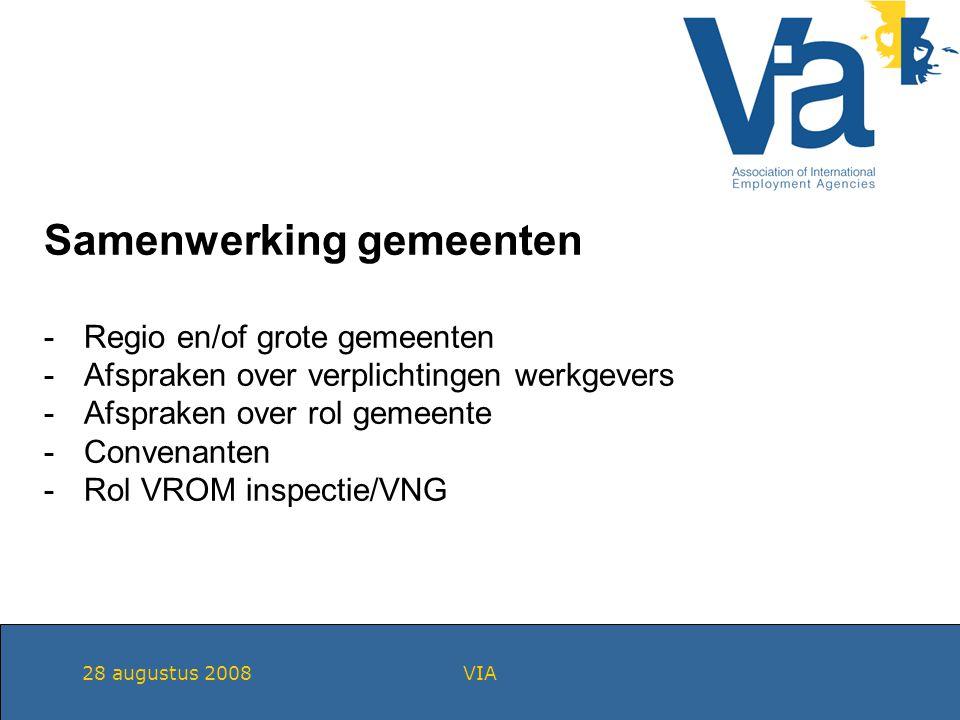 28 augustus 2008VIA Samenwerking gemeenten -Regio en/of grote gemeenten -Afspraken over verplichtingen werkgevers -Afspraken over rol gemeente -Convenanten -Rol VROM inspectie/VNG